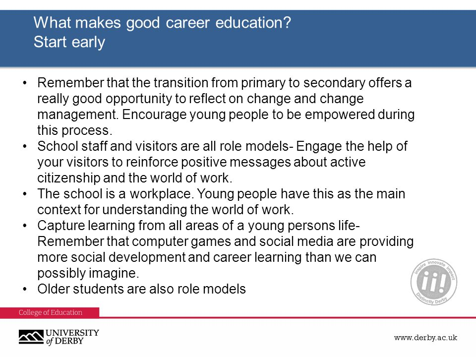 www.derby.ac.uk What makes good career education. Start early What makes good career education.