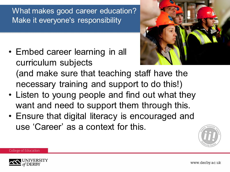 www.derby.ac.uk What makes good career education? Make it everyone's responsibility What makes good career education? Make it everyone's responsibilit