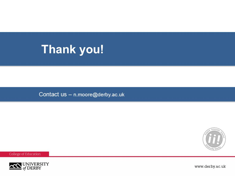 www.derby.ac.uk Thank you! Contact us – n.moore@derby.ac.uk