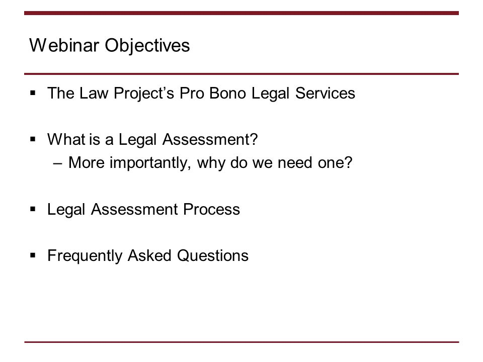 Webinar Objectives  The Law Project's Pro Bono Legal Services  What is a Legal Assessment.
