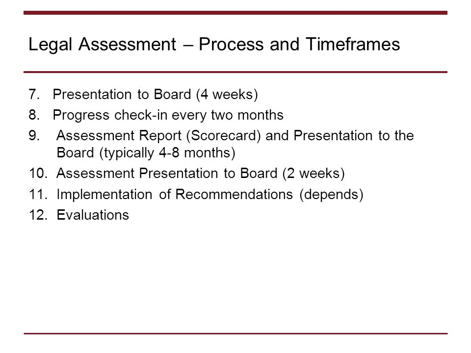 Legal Assessment – Process and Timeframes 7. Presentation to Board (4 weeks) 8.