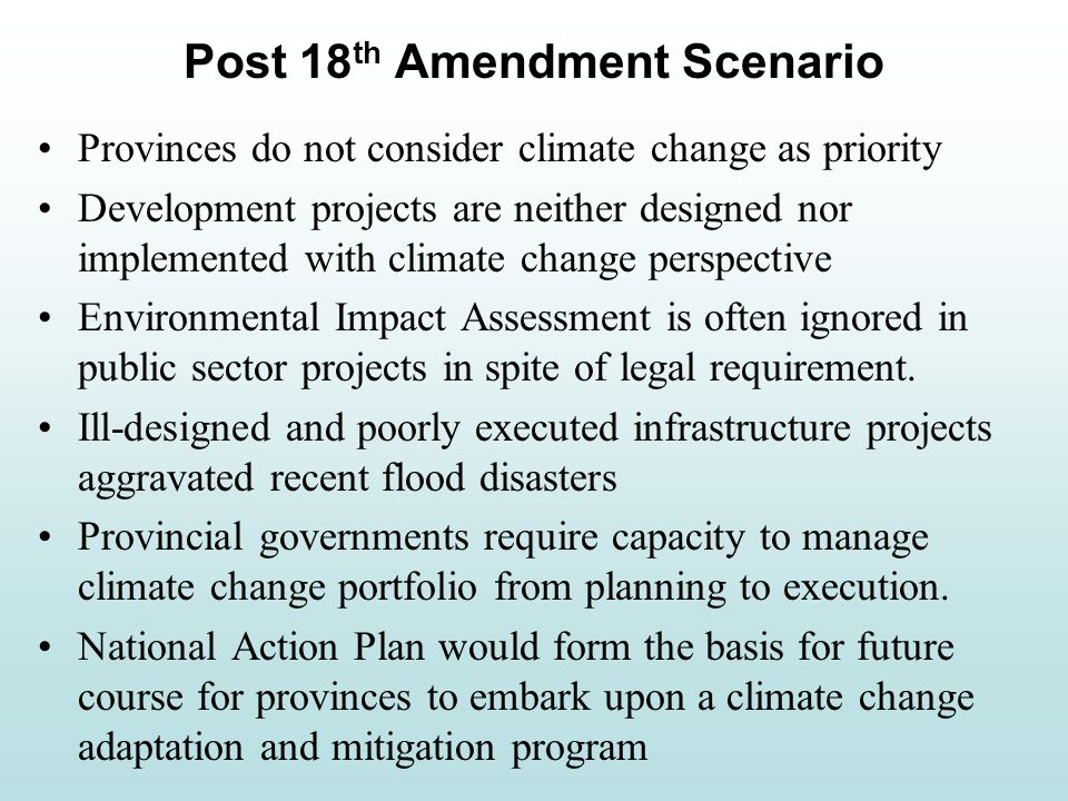 Provinces do not consider climate change as priority Development projects are neither designed nor implemented with climate change perspective Environmental Impact Assessment is often ignored in public sector projects in spite of legal requirement.