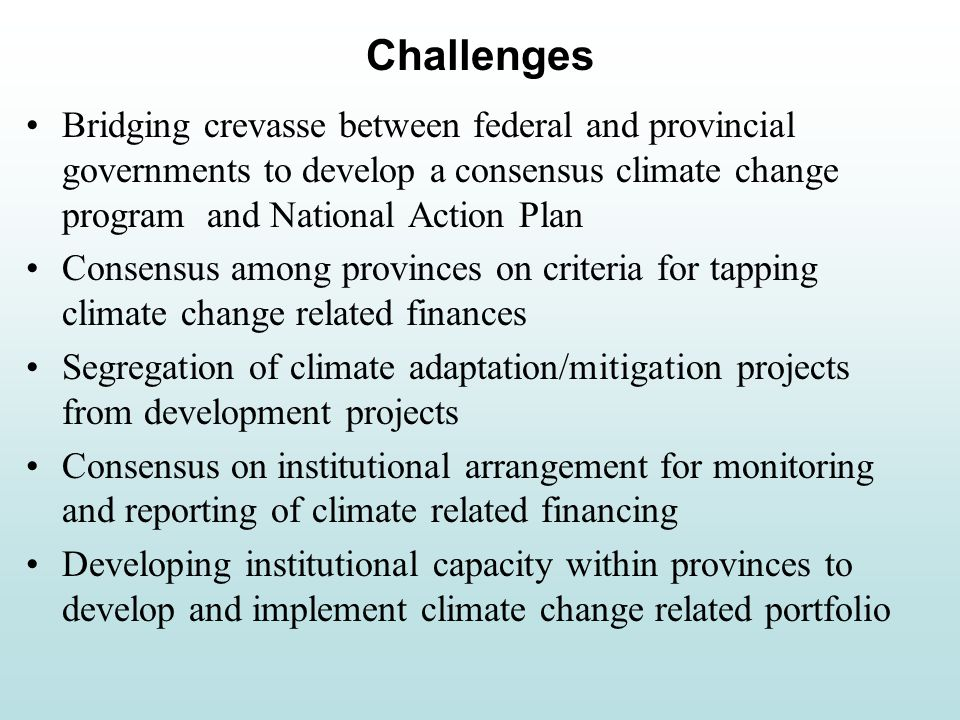 Political ownership in provinces after consensus decisions on climate change portfolio Opportunities for CSOs and communities to participate and benefit from climate change financing Grassroots level planning and monitoring adding to sustainability Private sector contribution through public-private partnership in a less cumbersome environment at provincial level Provinces having direct access to climate change financing Opportunities