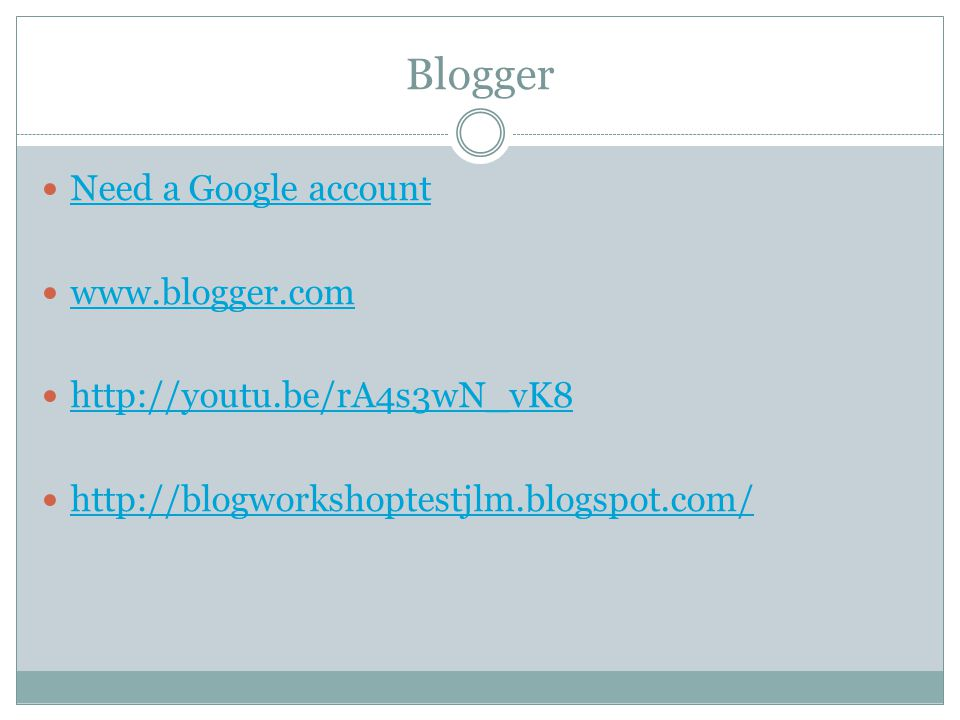 Blogger Need a Google account www.blogger.com http://youtu.be/rA4s3wN_vK8 http://blogworkshoptestjlm.blogspot.com/