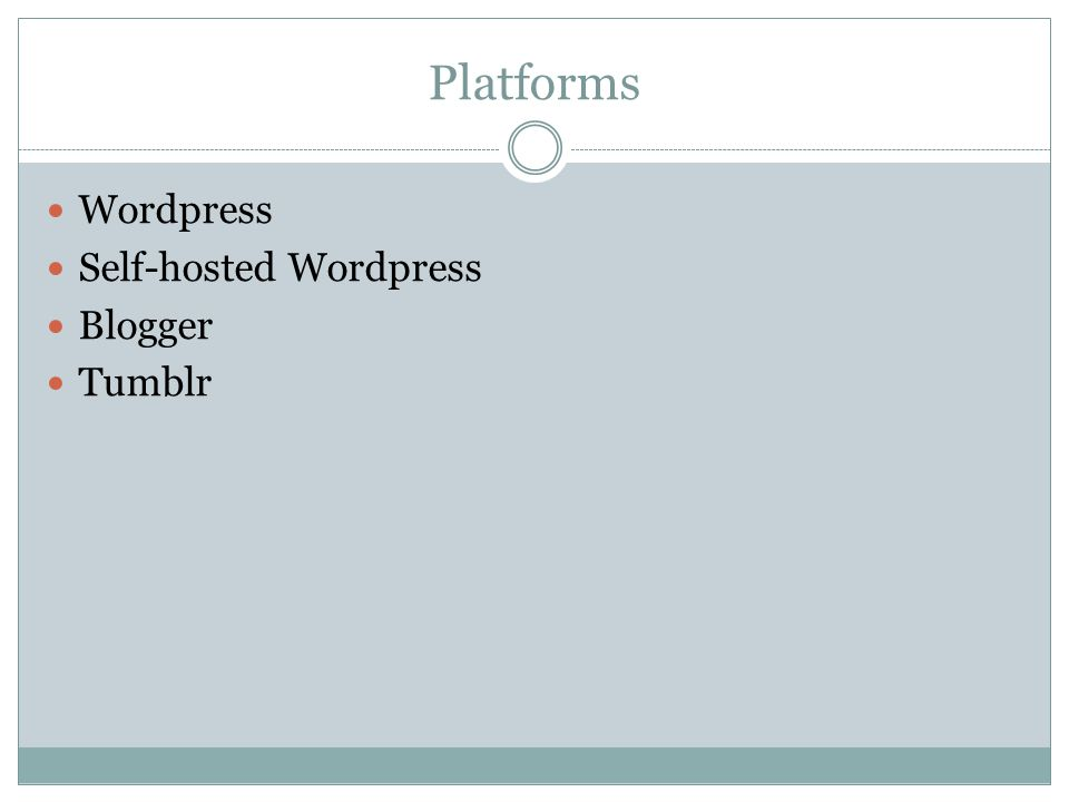 Platforms Wordpress Self-hosted Wordpress Blogger Tumblr