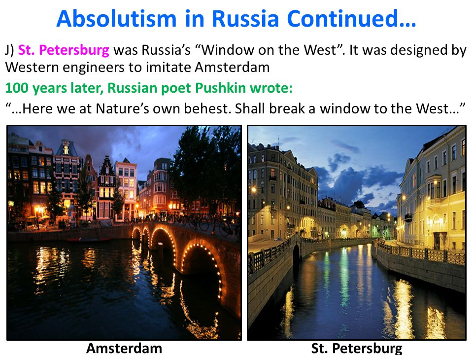 """Absolutism in Russia Continued… J) St. Petersburg was Russia's """"Window on the West"""". It was designed by Western engineers to imitate Amsterdam 100 yea"""