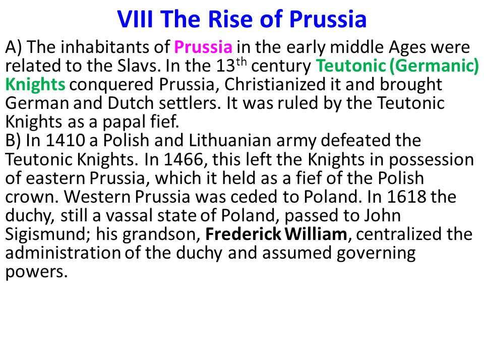 VIII The Rise of Prussia A) The inhabitants of Prussia in the early middle Ages were related to the Slavs. In the 13 th century Teutonic (Germanic) Kn