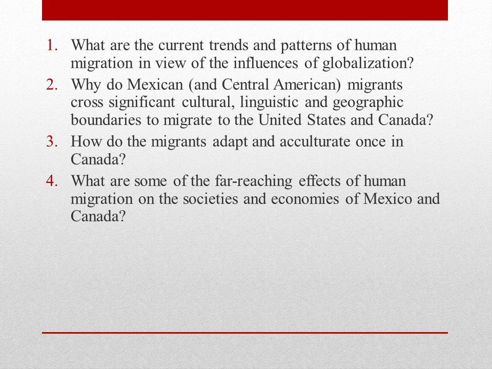 1.What are the current trends and patterns of human migration in view of the influences of globalization.