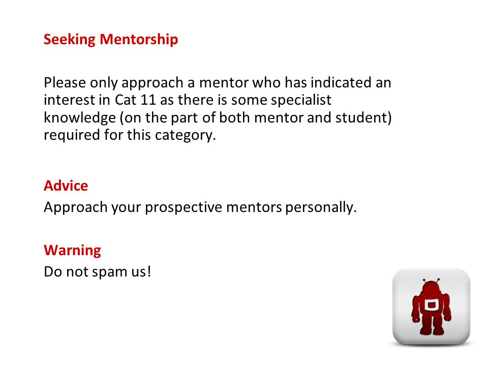 Seeking Mentorship Please only approach a mentor who has indicated an interest in Cat 11 as there is some specialist knowledge (on the part of both mentor and student) required for this category.