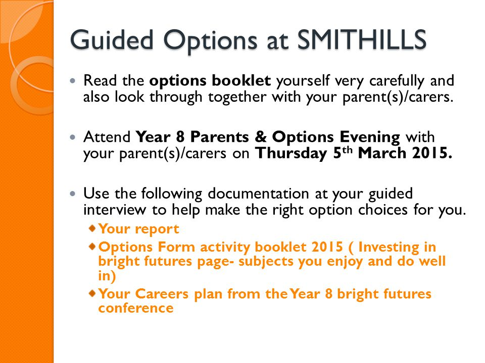 Guided Options at SMITHILLS Read the options booklet yourself very carefully and also look through together with your parent(s)/carers. Attend Year 8