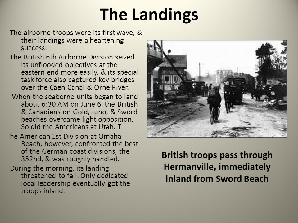 The Landings The airborne troops were its first wave, & their landings were a heartening success. The British 6th Airborne Division seized its unflood