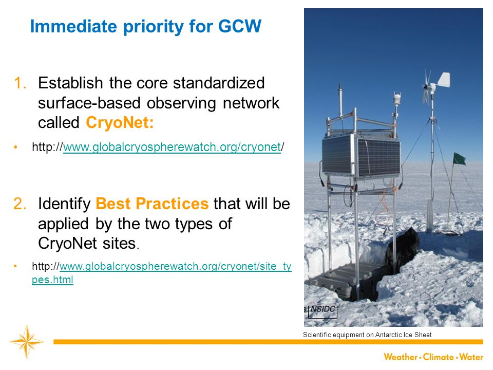 1.Establish the core standardized surface-based observing network called CryoNet: http://www.globalcryospherewatch.org/cryonet/www.globalcryospherewatch.org/cryonet 2.Identify Best Practices that will be applied by the two types of CryoNet sites.