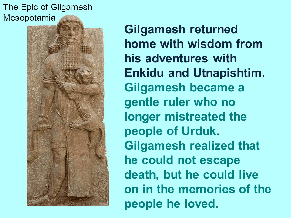 The Epic of Gilgamesh Mesopotamia the life that you are seeking you will never find.