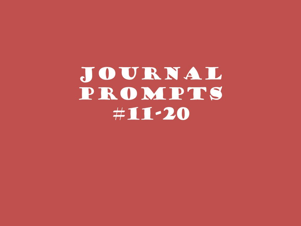 Journal Prompts #11-20