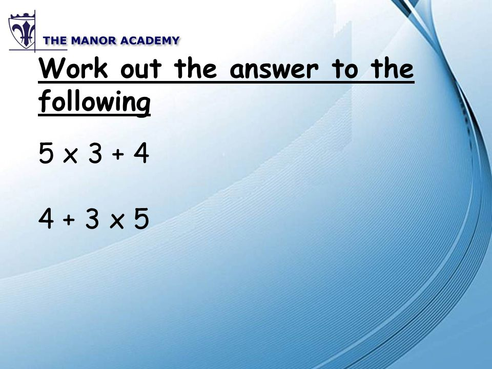 Work out the answer to the following 5 x 3 + 4 4 + 3 x 5