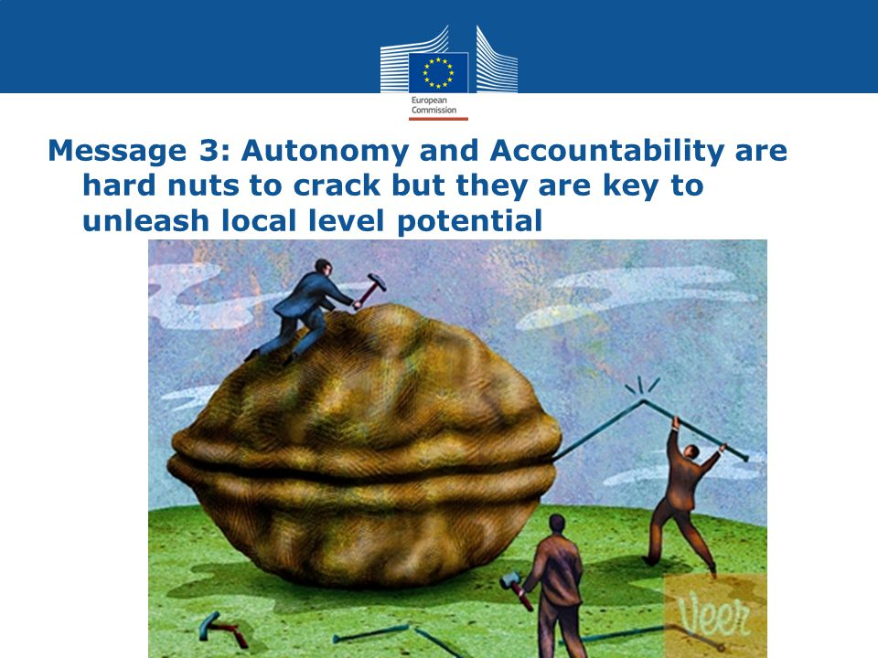 Message 3: Autonomy and Accountability are hard nuts to crack but they are key to unleash local level potential