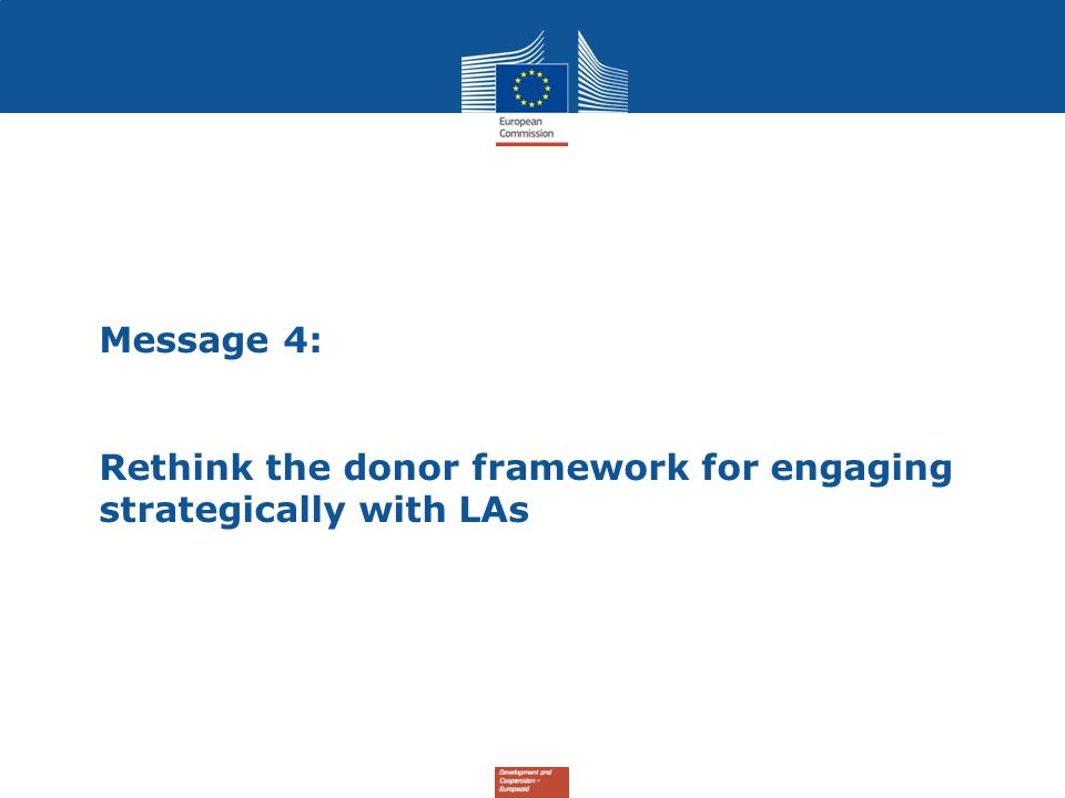 Message 4: Rethink the donor framework for engaging strategically with LAs