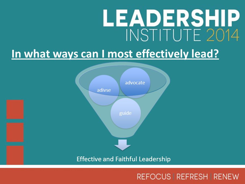 In what ways can I most effectively lead Effective and Faithful Leadership guideadivseadvocate