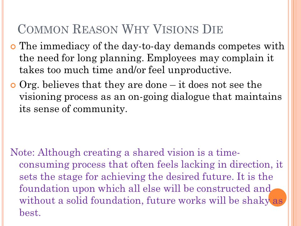 C OMMON R EASON W HY V ISIONS D IE The immediacy of the day-to-day demands competes with the need for long planning.