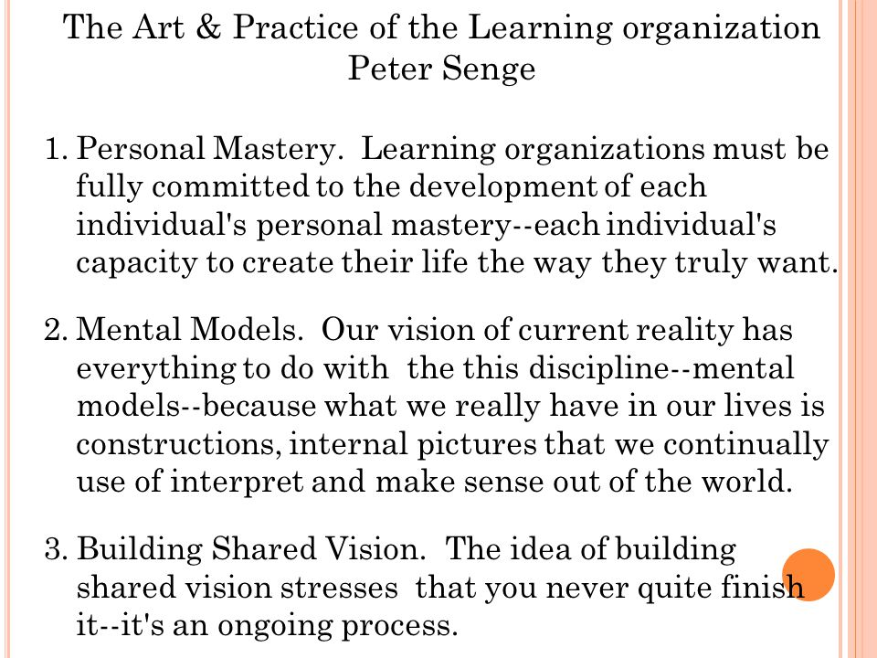 The Art & Practice of the Learning organization Peter Senge 1.Personal Mastery.