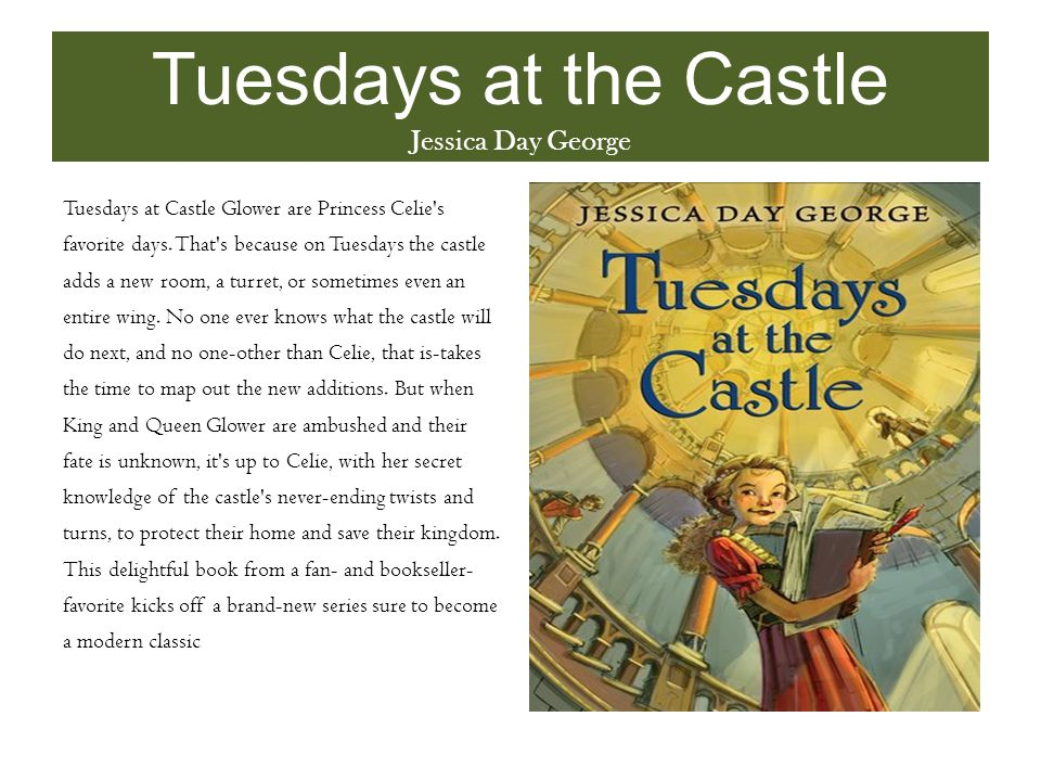 Tuesdays at the Castle Jessica Day George Tuesdays at Castle Glower are Princess Celie s favorite days.