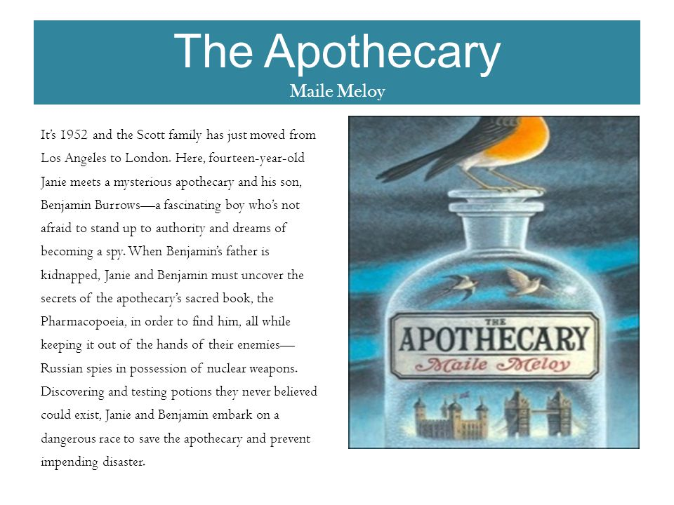 The Apothecary Maile Meloy It's 1952 and the Scott family has just moved from Los Angeles to London.
