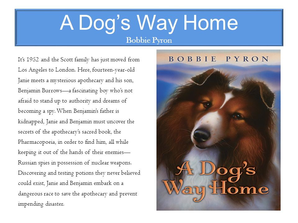 A Dog's Way Home Bobbie Pyron It's 1952 and the Scott family has just moved from Los Angeles to London.