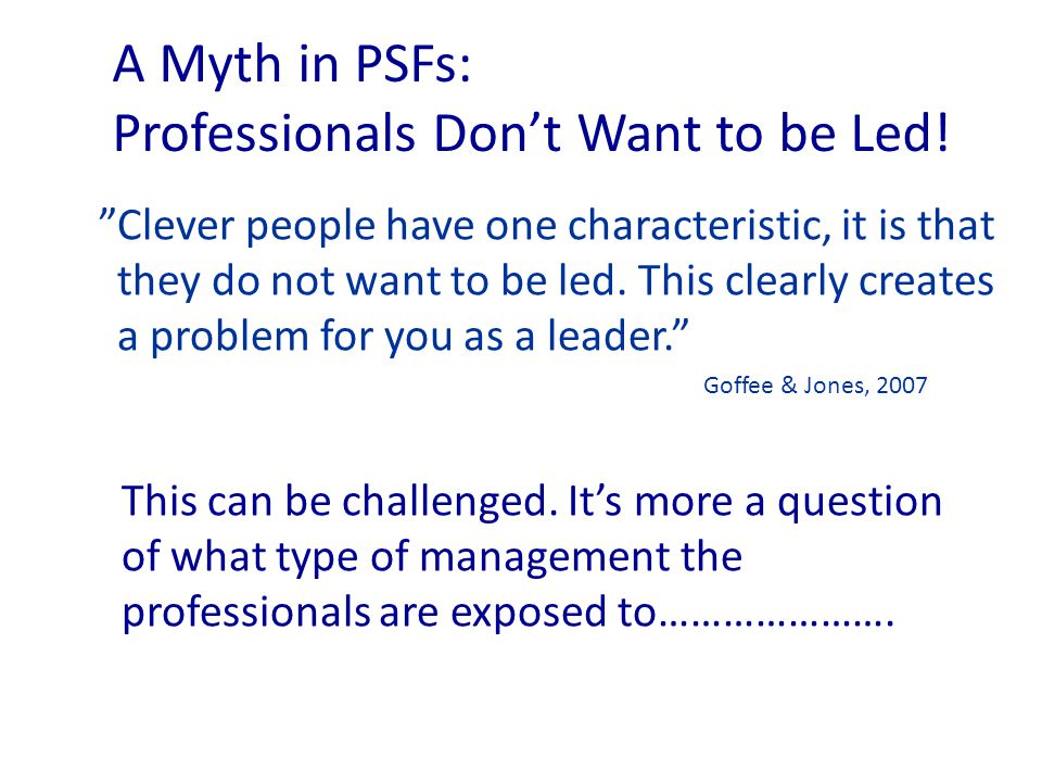 A Myth in PSFs: Professionals Don't Want to be Led.