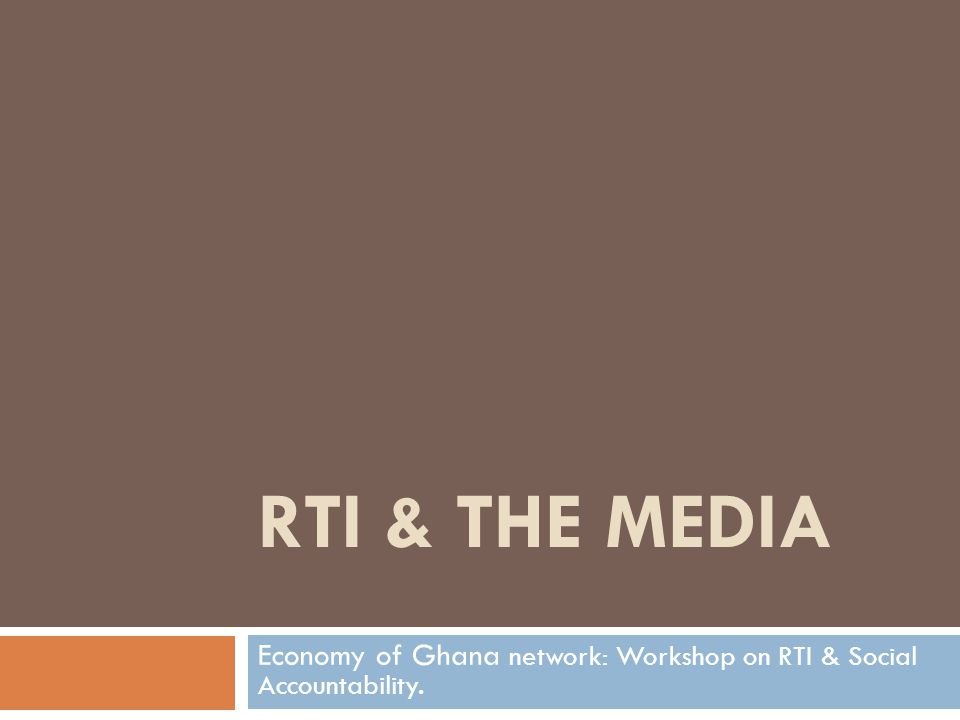 RTI & THE MEDIA Economy of Ghana network: Workshop on RTI & Social Accountability.