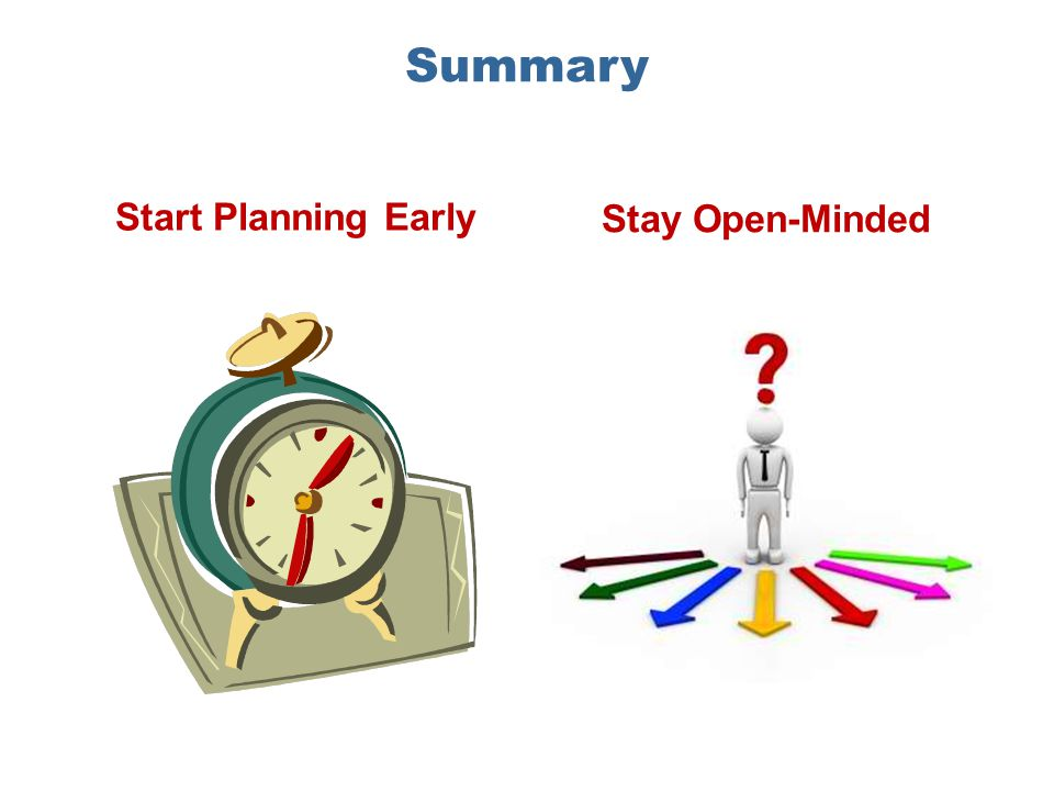 Summary Start Planning Early Stay Open-Minded