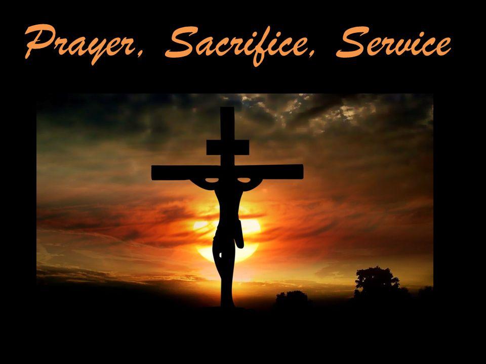 Prayer, Sacrifice, Service