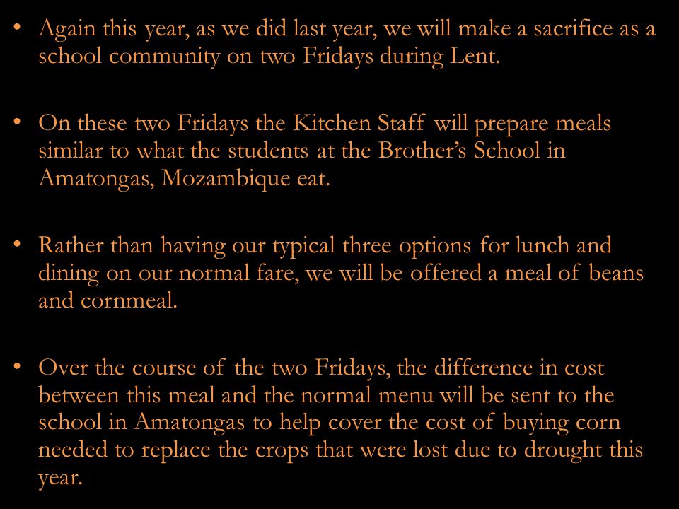 Again this year, as we did last year, we will make a sacrifice as a school community on two Fridays during Lent. On these two Fridays the Kitchen Staf