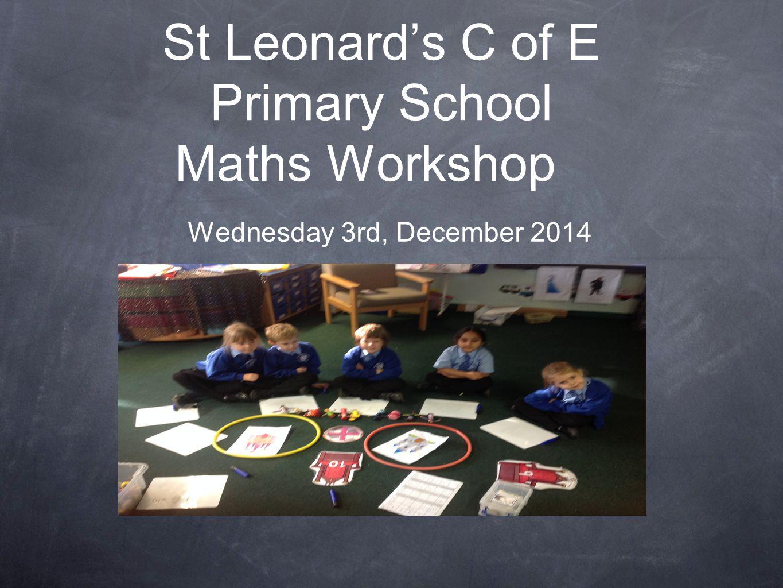 St Leonard's C of E Primary School Maths Workshop Wednesday 3rd, December 2014