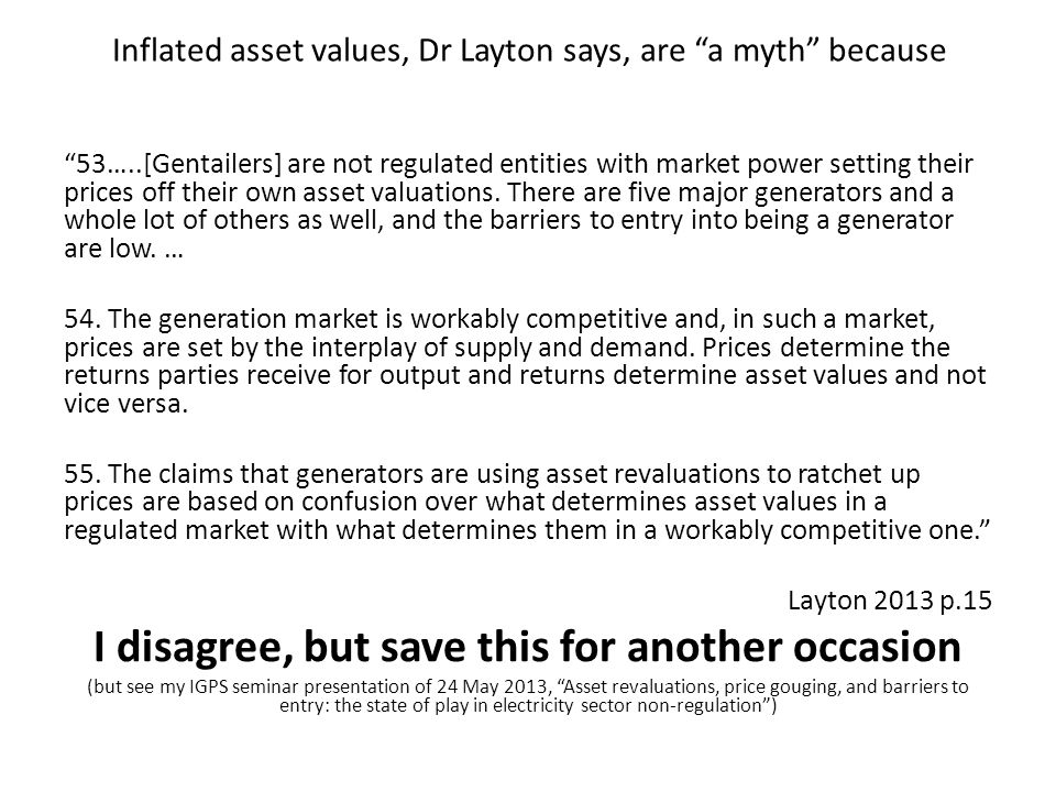 Inflated asset values, Dr Layton says, are a myth because 53…..[Gentailers] are not regulated entities with market power setting their prices off their own asset valuations.