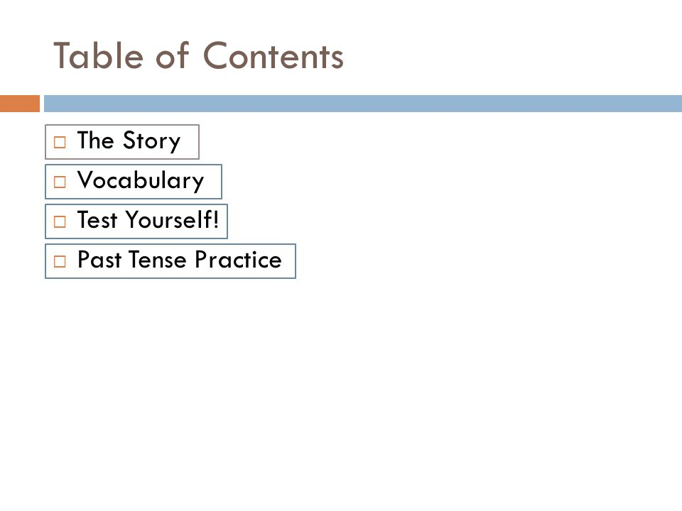 Table of Contents  The Story  Vocabulary  Test Yourself!  Past Tense Practice