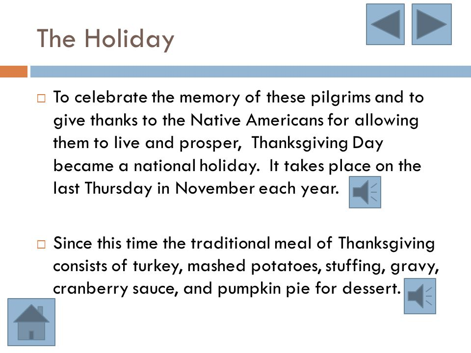 The Holiday  To celebrate the memory of these pilgrims and to give thanks to the Native Americans for allowing them to live and prosper, Thanksgiving Day became a national holiday.