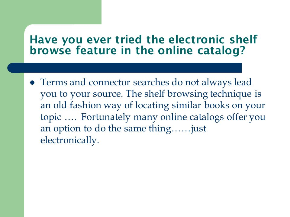 Have you ever tried the electronic shelf browse feature in the online catalog.