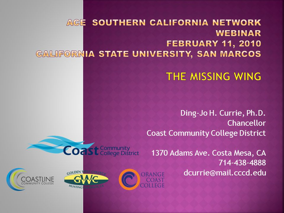 Ding-Jo H. Currie, Ph.D. Chancellor Coast Community College District 1370 Adams Ave.
