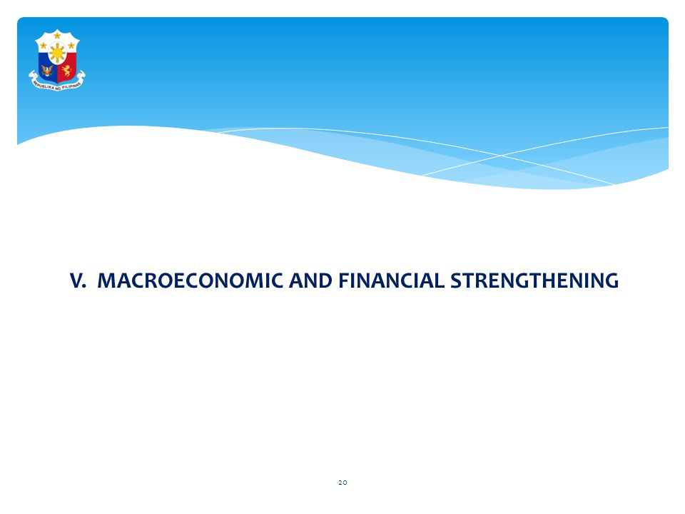 V. MACROECONOMIC AND FINANCIAL STRENGTHENING 20
