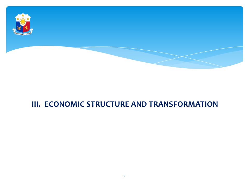 III. ECONOMIC STRUCTURE AND TRANSFORMATION 7
