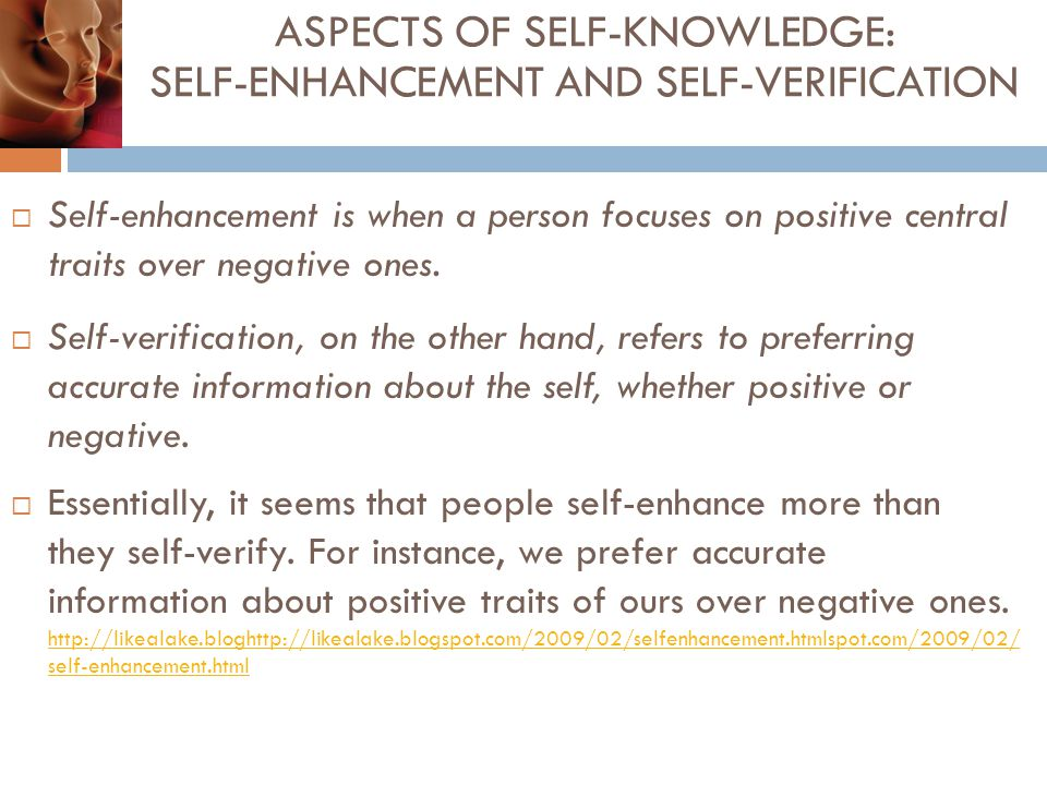  Self-enhancement is when a person focuses on positive central traits over negative ones.