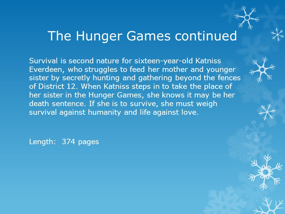 The Hunger Games continued Survival is second nature for sixteen-year-old Katniss Everdeen, who struggles to feed her mother and younger sister by sec