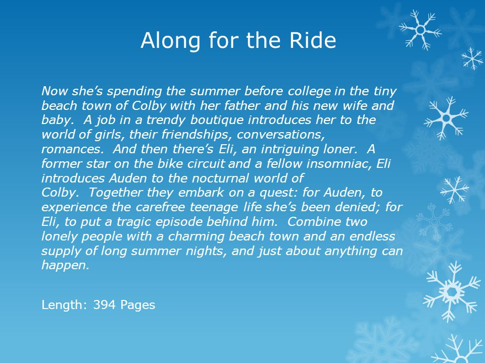 Along for the Ride Now she's spending the summer before college in the tiny beach town of Colby with her father and his new wife and baby. A job in a
