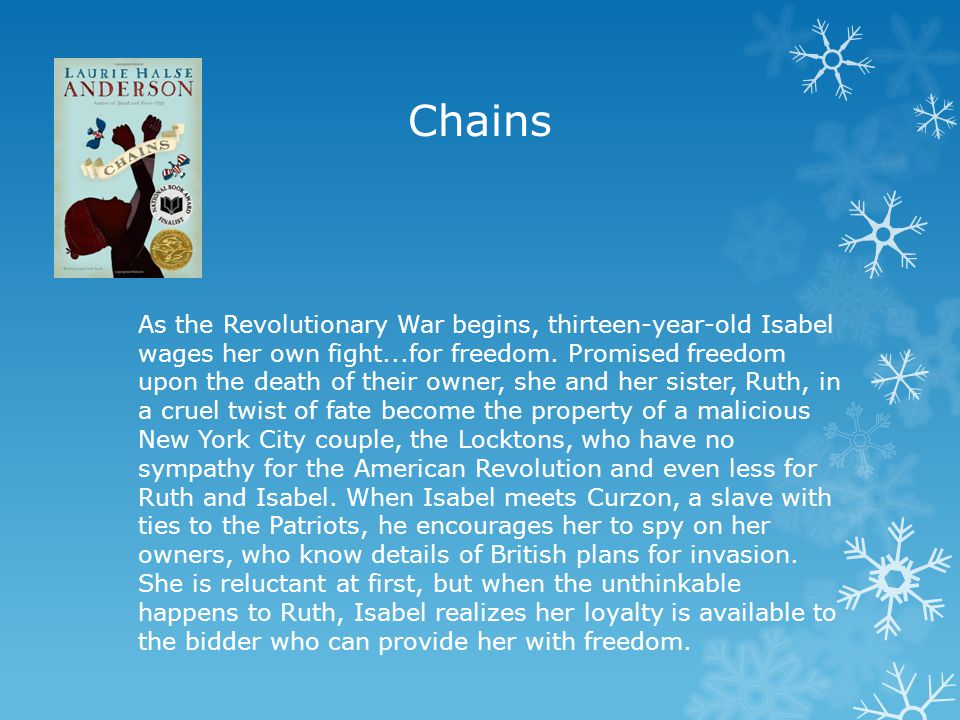 Chains As the Revolutionary War begins, thirteen-year-old Isabel wages her own fight...for freedom.