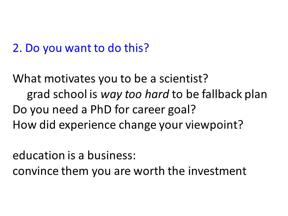 2. Do you want to do this. What motivates you to be a scientist.