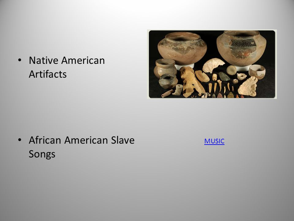 Native American Artifacts African American Slave Songs MUSIC