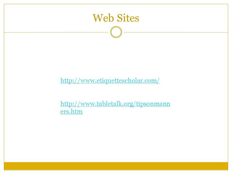 Web Sites http://www.etiquettescholar.com/ http://www.tabletalk.org/tipsonmann ers.htm