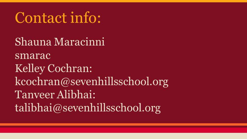 Contact info: Shauna Maracinni smarac Kelley Cochran: kcochran@sevenhillsschool.org Tanveer Alibhai: talibhai@sevenhillsschool.org