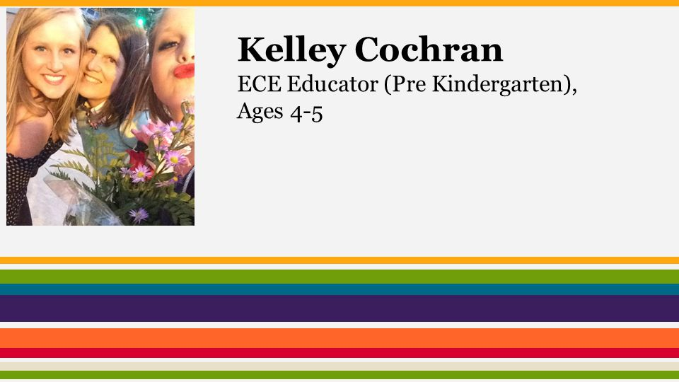 Kelley Cochran ECE Educator (Pre Kindergarten), Ages 4-5