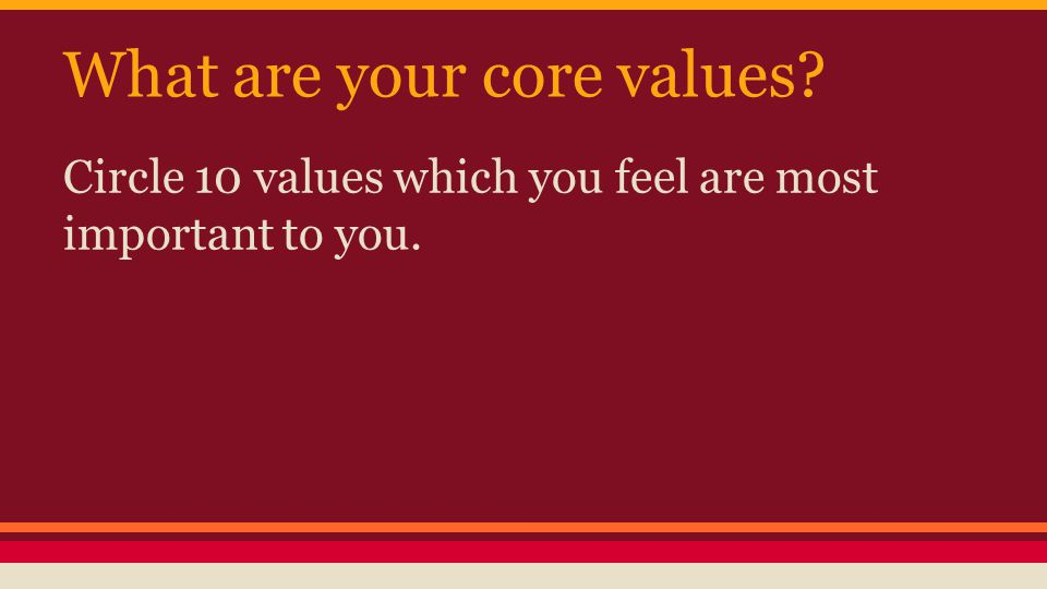What are your core values Circle 10 values which you feel are most important to you.